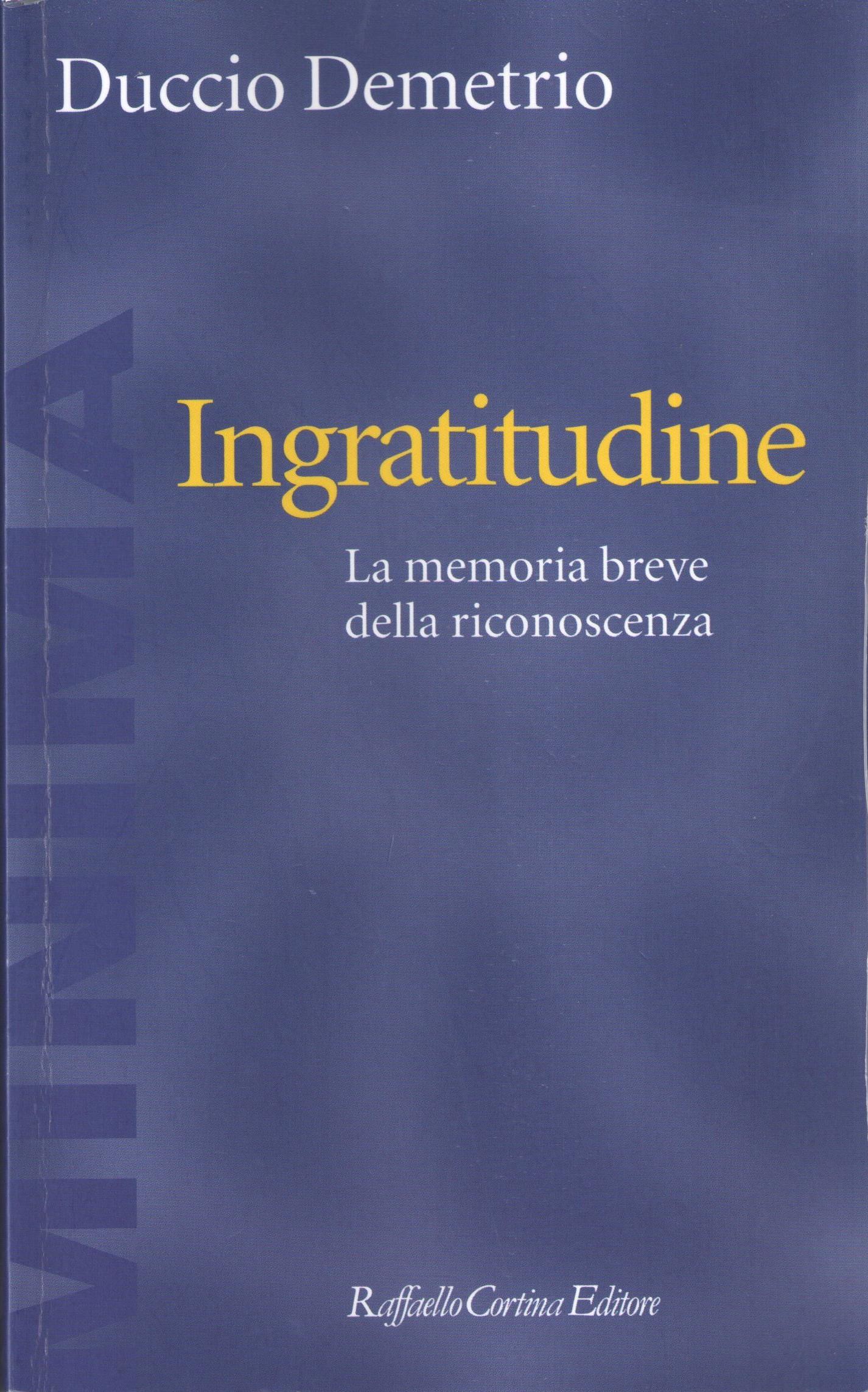 Duccio Demetrio, INGRATITUDINE, Raffaello Cortina Editore, 2016