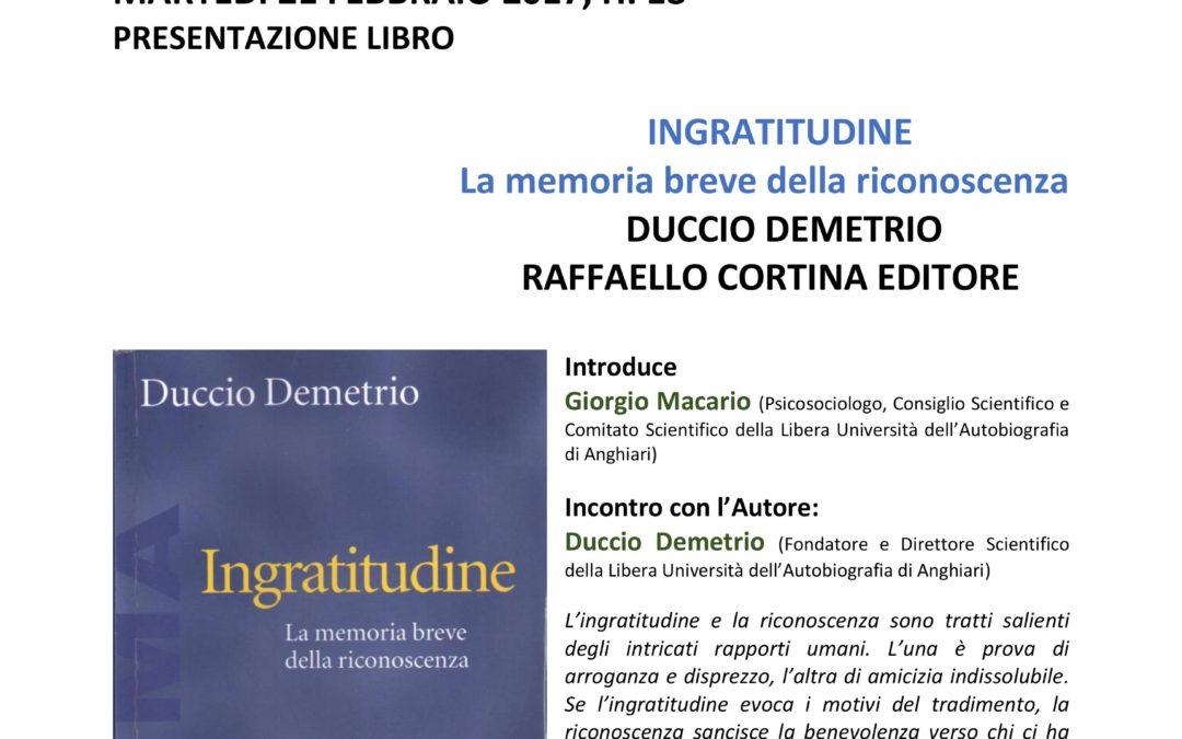 DUCCIO DEMETRIO –  INGRATITUDINE. La memoria breve della riconoscenza.